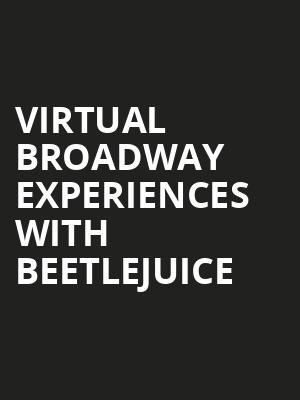 Virtual Broadway Experiences with BEETLEJUICE, Virtual Experiences for Bismarck, Bismarck
